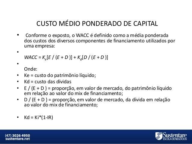 CUSTO MÉDIO PONDERADO DE CAPITAL •  Conforme o exposto, o WACC é definido como a média ponderada dos custos dos diversos c...
