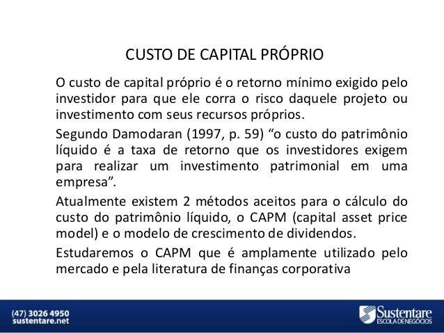 CUSTO DE CAPITAL PRÓPRIO O custo de capital próprio é o retorno mínimo exigido pelo investidor para que ele corra o risco ...