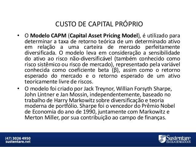 CUSTO DE CAPITAL PRÓPRIO • O Modelo CAPM (Capital Asset Pricing Model), é utilizado para determinar a taxa de retorno teór...