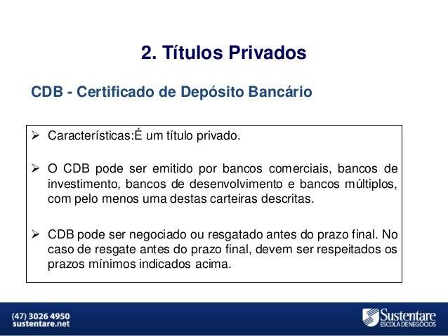 2. Títulos Privados CDB - Certificado de Depósito Bancário  Características:É um título privado.  O CDB pode ser emitido...
