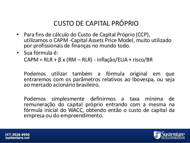 CUSTO DE CAPITAL PRÓPRIO • Para fins de cálculo do Custo de Capital Próprio (CCP), utilizamos o CAPM -Capital Assets Price...