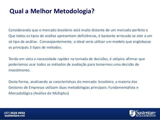 Qual a Melhor Metodologia? Considerando que o mercado brasileiro está muito distante de um mercado perfeito e Que todos os...