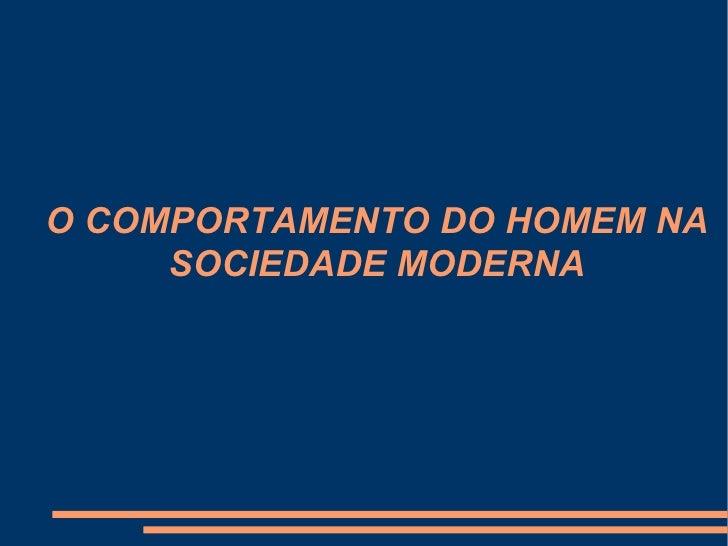 O COMPORTAMENTO DO HOMEM NA SOCIEDADE MODERNA