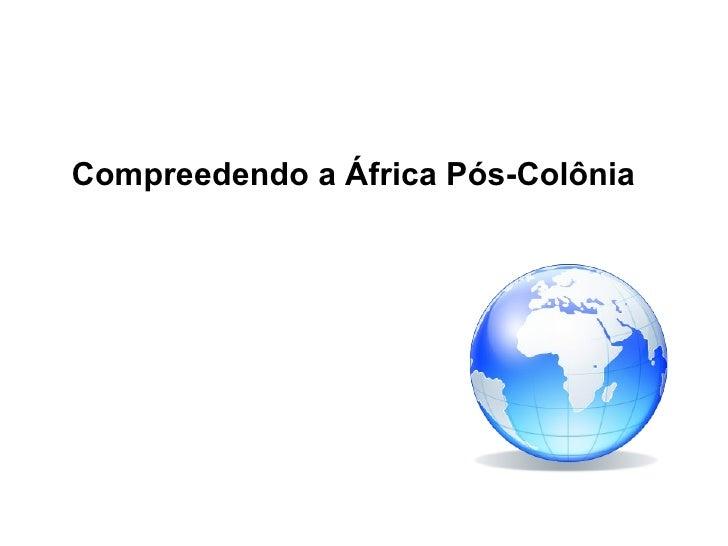 Compreedendo a África Pós-Colônia