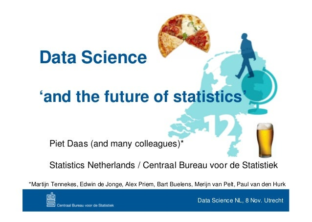 Data Science   'and the future of statistics'       Piet Daas (and many colleagues)*       Statistics Netherlands / Centra...