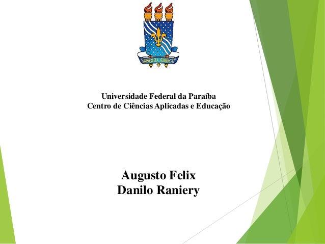 Universidade Federal da Paraíba Centro de Ciências Aplicadas e Educação Augusto Felix Danilo Raniery 1