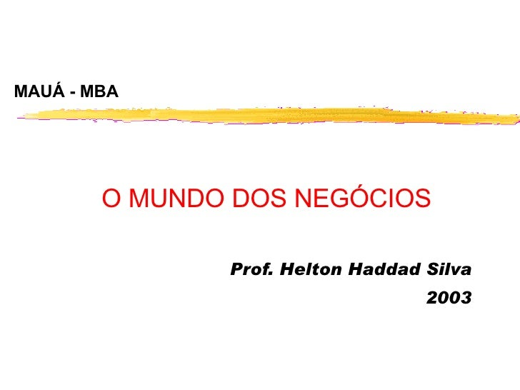 MAUÁ - MBA Prof. Helton Haddad Silva   2003 O MUNDO DOS NEGÓCIOS