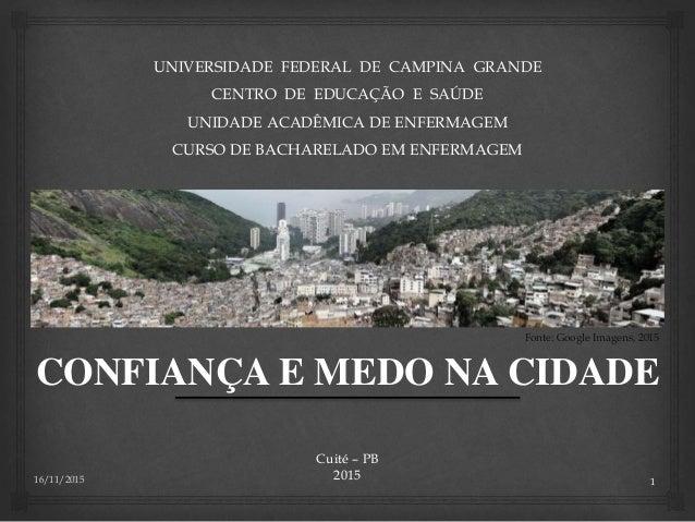 CONFIANÇA E MEDO NA CIDADE UNIVERSIDADE FEDERAL DE CAMPINA GRANDE CENTRO DE EDUCAÇÃO E SAÚDE UNIDADE ACADÊMICA DE ENFERMAG...