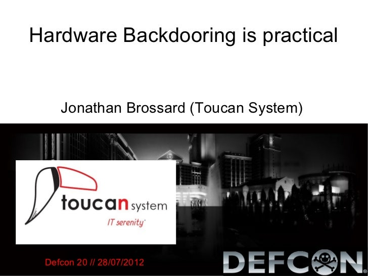 Hardware Backdooring is practical    Jonathan Brossard (Toucan System) Defcon 20 // 28/07/2012