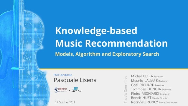 Knowledge-based Music Recommendation Models, Algorithm and Exploratory Search Michel BUFFA Reviewer Mounia LALMAS Reviewer...