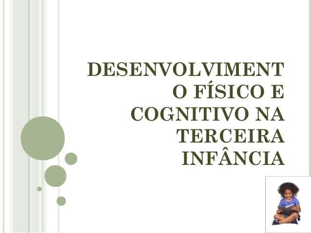 DESENVOLVIMENTO FÍSICO ECOGNITIVO NATERCEIRAINFÂNCIA
