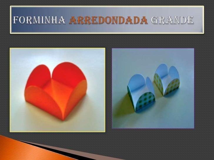 FORMINHA ARREDONDADA GRANDE<br />
