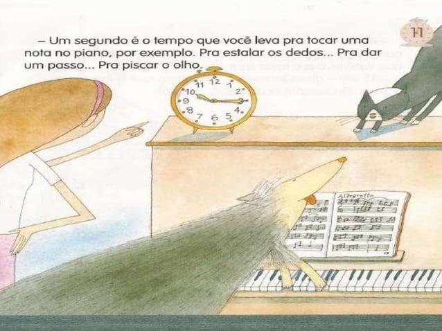ll  - Um segundo é o tempo que você leva pra tocar uma nota no piano,  por exemplo.  Pra estalar os dedos. .. Pra dar um p...