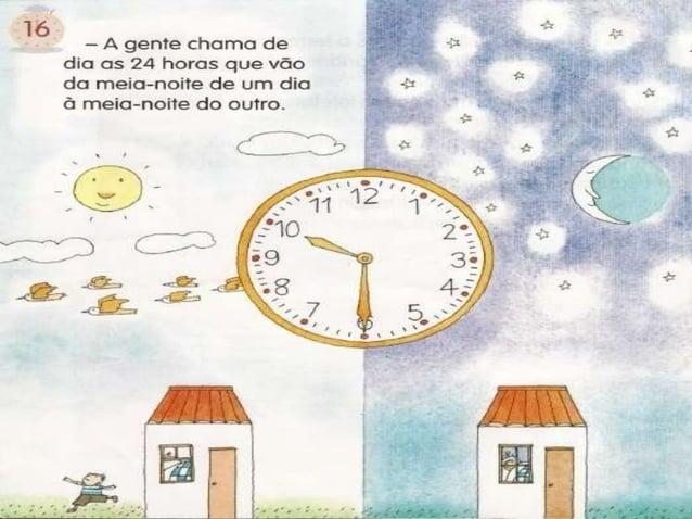 'ló  - A gente chama de dia as 24 horas que vão da meia-noite de um dia ã meia-noite do outro.   . IL p' . j ' 4 1 d.  8 _...