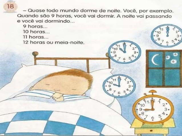 i8  - Quase todo mundo dorme de noite.  Você,  por exemplo.  Quando são 9 horas,  você vai dormir.  A noite va¡ passando  ...
