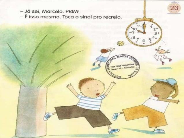 24  Marcelo continuou:   - Às 11 horas é aula de história ou,  se não,  de geografia.  Ás 12 horas. .. Eu nunca ouvi ningu...