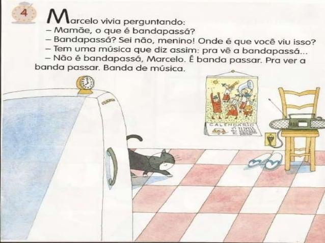 ,É  o ,  r a à Q 'o I '. ... _o/   Marcelo vivia perguntando:   - Mamãe,  o que é bandopassâ?   - Bandapcssó?  Sei não,  m...