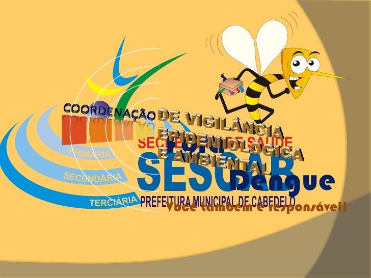 Fora        DengueVocê também é responsável!