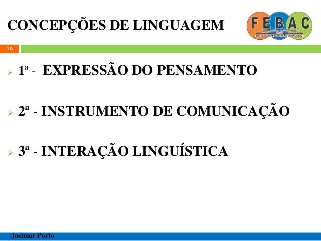 CONCEPÇÕES DE LINGUAGEM  1ª - EXPRESSÃO DO PENSAMENTO  2ª - INSTRUMENTO DE COMUNICAÇÃO  3ª - INTERAÇÃO LINGUÍSTICA 10 J...