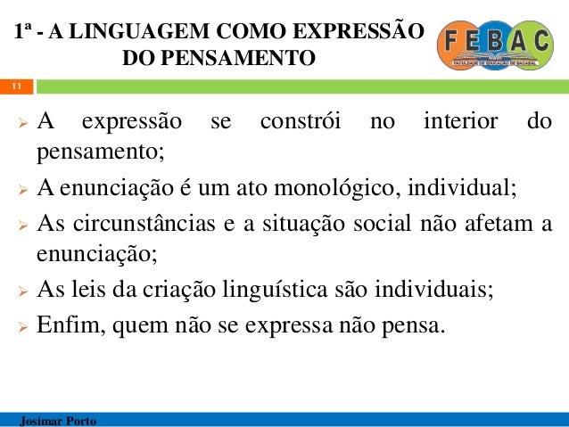 1ª - A LINGUAGEM COMO EXPRESSÃO DO PENSAMENTO  A expressão se constrói no interior do pensamento;  A enunciação é um ato...