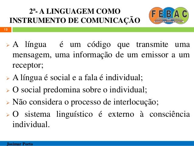 2ª- A LINGUAGEM COMO INSTRUMENTO DE COMUNICAÇÃO  A língua é um código que transmite uma mensagem, uma informação de um em...