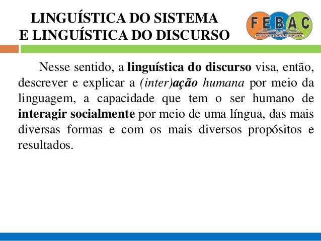 LINGUÍSTICA DO SISTEMA E LINGUÍSTICA DO DISCURSO Nesse sentido, a linguística do discurso visa, então, descrever e explica...