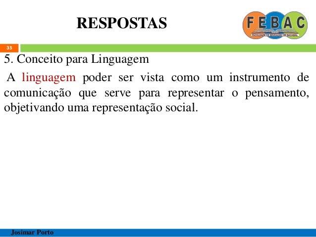 RESPOSTAS 35 5. Conceito para Linguagem A linguagem poder ser vista como um instrumento de comunicação que serve para repr...