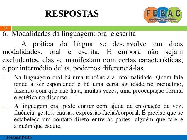 RESPOSTAS 36 6. Modalidades da linguagem: oral e escrita A prática da língua se desenvolve em duas modalidades: oral e esc...