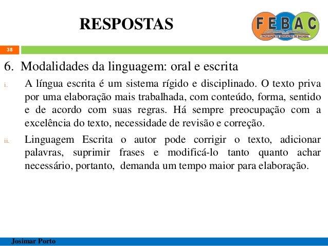 RESPOSTAS 38 6. Modalidades da linguagem: oral e escrita i. A língua escrita é um sistema rígido e disciplinado. O texto p...