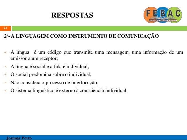 RESPOSTAS 2ª- A LINGUAGEM COMO INSTRUMENTO DE COMUNICAÇÃO  A língua é um código que transmite uma mensagem, uma informaçã...