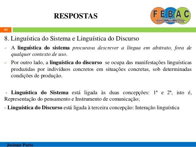RESPOSTAS 8. Linguística do Sistema e Linguística do Discurso  A linguística do sistema procurava descrever a língua em a...