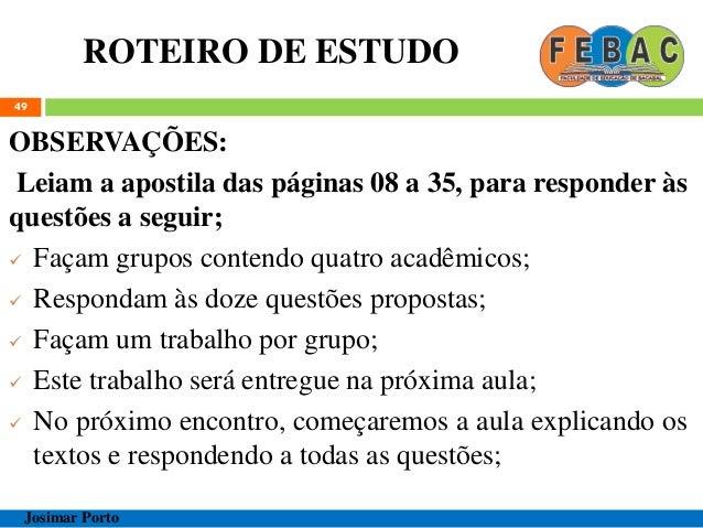 ROTEIRO DE ESTUDO 49 OBSERVAÇÕES: Leiam a apostila das páginas 08 a 35, para responder às questões a seguir;  Façam grupo...