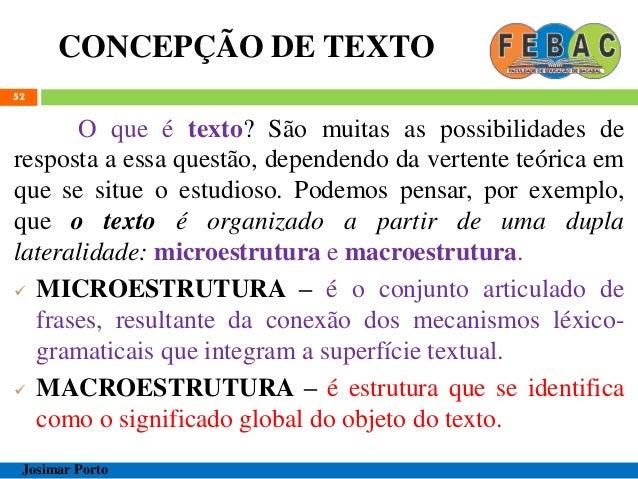 CONCEPÇÃO DE TEXTO 52 O que é texto? São muitas as possibilidades de resposta a essa questão, dependendo da vertente teóri...