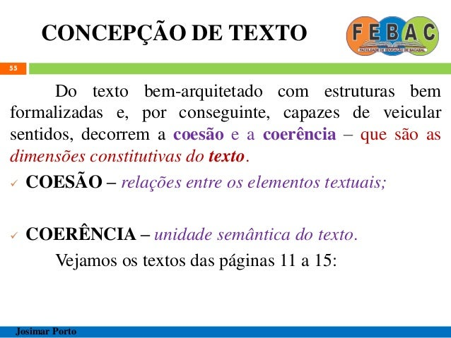 CONCEPÇÃO DE TEXTO 55 Do texto bem-arquitetado com estruturas bem formalizadas e, por conseguinte, capazes de veicular sen...