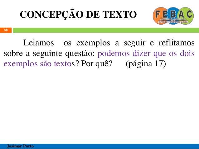 CONCEPÇÃO DE TEXTO 58 Leiamos os exemplos a seguir e reflitamos sobre a seguinte questão: podemos dizer que os dois exempl...