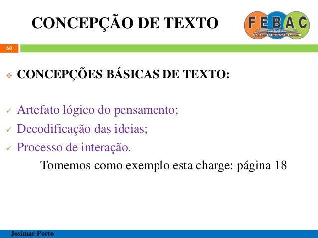 CONCEPÇÃO DE TEXTO 60  CONCEPÇÕES BÁSICAS DE TEXTO:  Artefato lógico do pensamento;  Decodificação das ideias;  Proces...