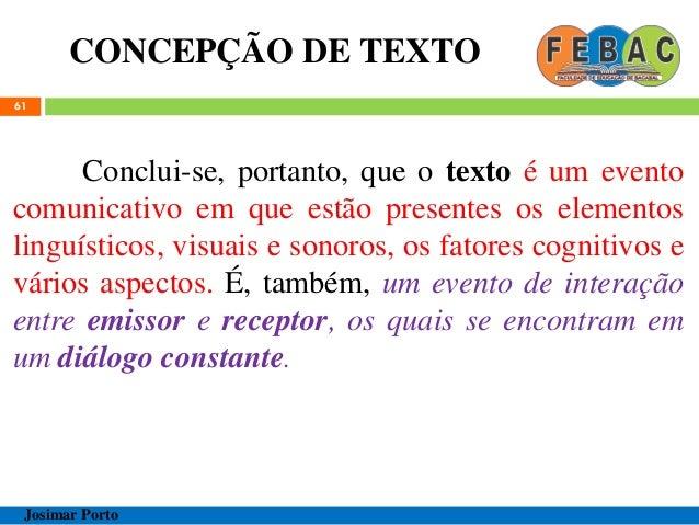 CONCEPÇÃO DE TEXTO 61 Conclui-se, portanto, que o texto é um evento comunicativo em que estão presentes os elementos lingu...