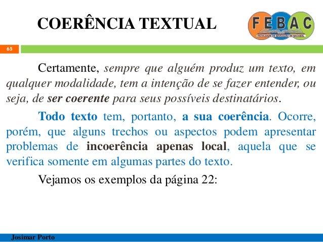 COERÊNCIA TEXTUAL 65 Certamente, sempre que alguém produz um texto, em qualquer modalidade, tem a intenção de se fazer ent...