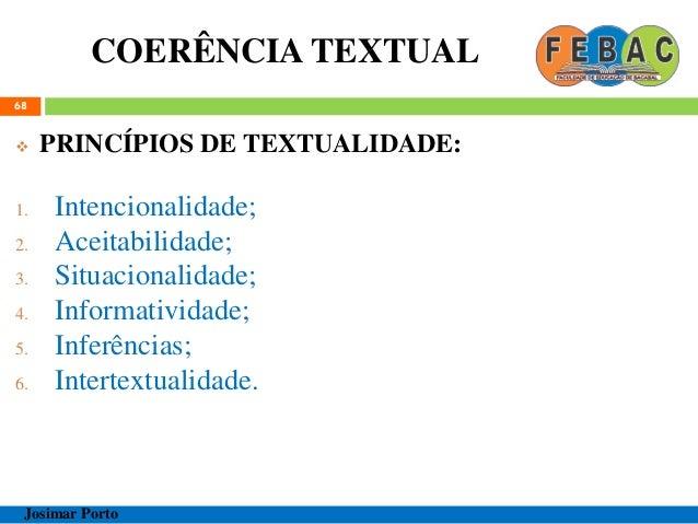 COERÊNCIA TEXTUAL 68  PRINCÍPIOS DE TEXTUALIDADE: 1. Intencionalidade; 2. Aceitabilidade; 3. Situacionalidade; 4. Informa...