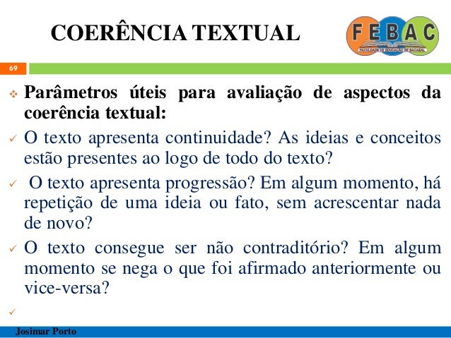 COERÊNCIA TEXTUAL 69  Parâmetros úteis para avaliação de aspectos da coerência textual:  O texto apresenta continuidade?...