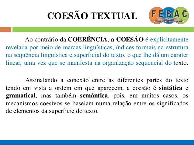 COESÃO TEXTUAL A coesão é a estruturação da sequência superficial do texto, que não se trata de princípios meramente sintá...