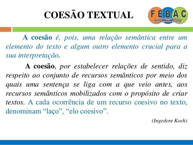 COESÃO TEXTUAL 77 Segundo Halliday e Hasan, são cinco os mecanismos básicos de coesão textual: 1. Referência; 2. Substitui...