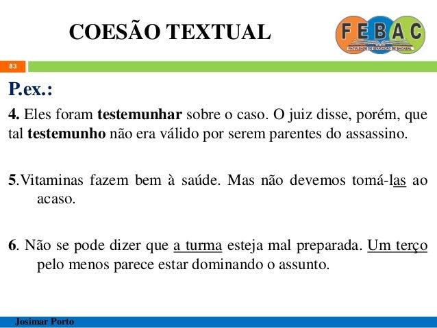COESÃO TEXTUAL 84 Josimar Porto 3. ELISÃO  ELIPSE/ZEUGMA  ANÁFORA ZERO  DESINÊNCIAS