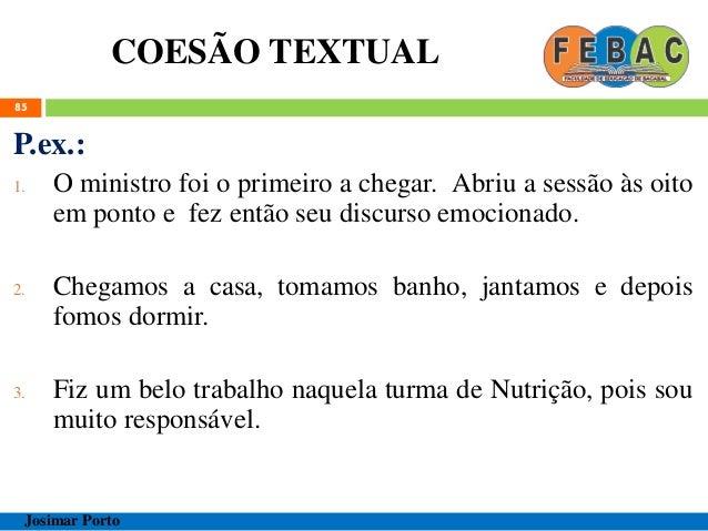 COESÃO TEXTUAL 86 Josimar Porto 4. CONJUNÇÃO  CAUSA  CONDIÇÃO  TEMPO  FINALIDADE  OPOSIÇÃO  ADIÇÃO VALORES SEMÂNTICOS