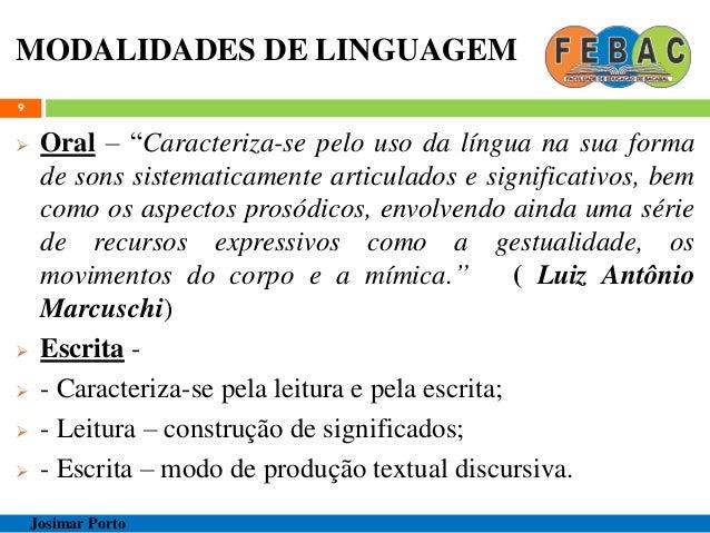 """MODALIDADES DE LINGUAGEM  Oral – """"Caracteriza-se pelo uso da língua na sua forma de sons sistematicamente articulados e s..."""