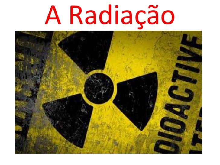 A Radiação<br />