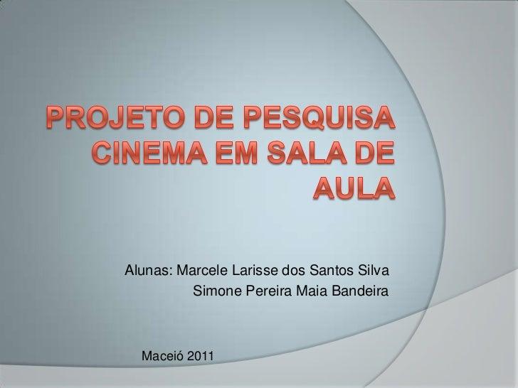 Alunas: Marcele Larisse dos Santos Silva          Simone Pereira Maia Bandeira  Maceió 2011