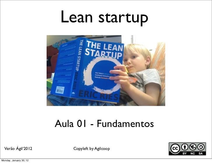 Lean startup                         Aula 01 - Fundamentos  Verão Ágil'2012           Copyleft by AgilcoopMonday, January ...