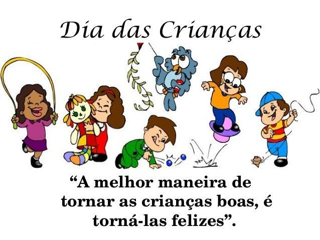"""Dia das Crianças """"Amelhormaneirade tornarascriançasboas,é tornálasfelizes""""."""