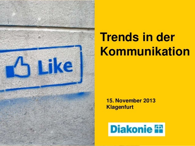 Trends in der Kommunikation  15. November 2013 Klagenfurt